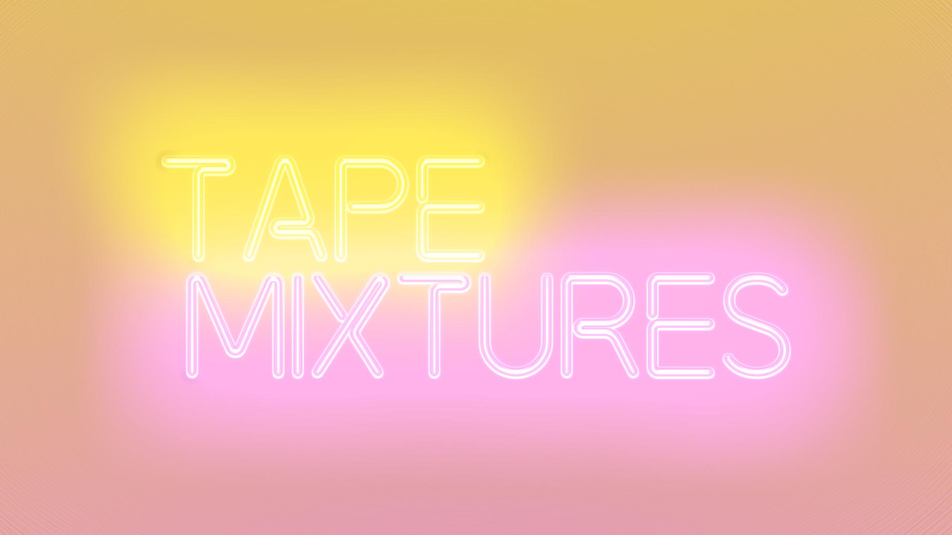 Tape Mixtures